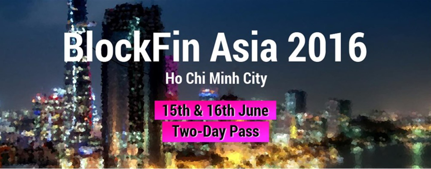 Blockfin Asia – The Very First Fintech & Blockchain Conference in Ho Chi Minh City, Vietnam