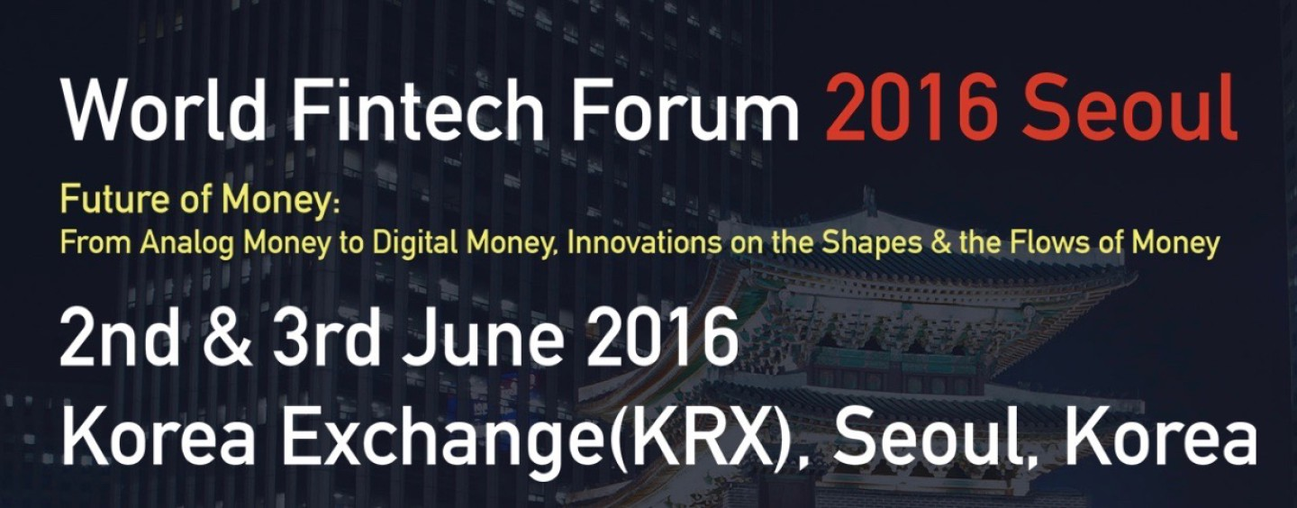First Fintech Event in South Korea: World Fintech Forum 2016 Seoul – Future of Money