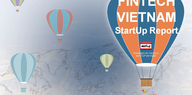 Fintech Vietnam Startup Report Update Explores Vietnams Massive Fintech Opportunities