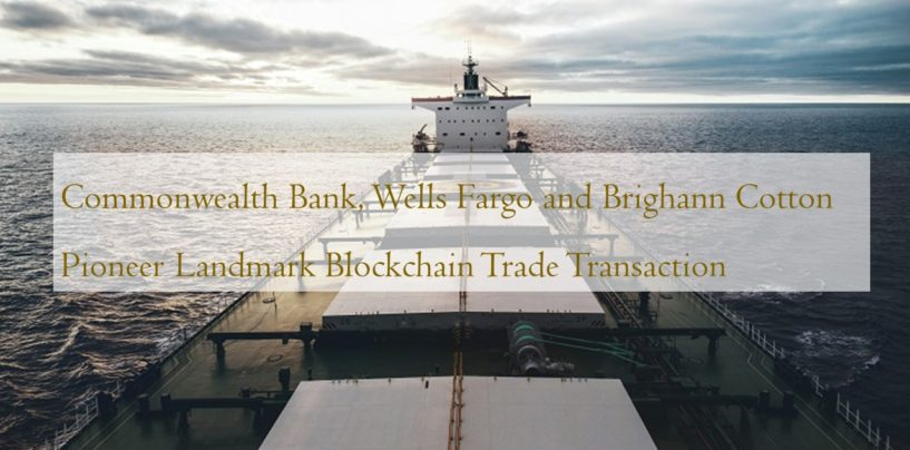 Commonwealth Bank, Wells Fargo and Brighann Cotton Pioneer Landmark Blockchain Trade Transaction