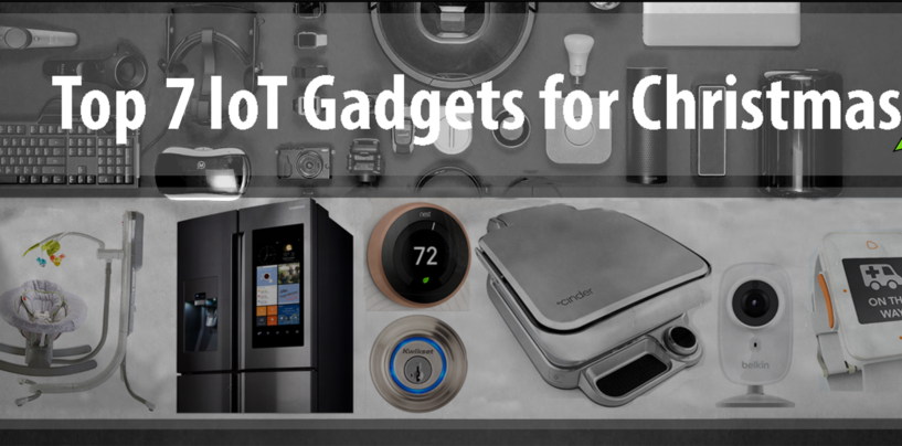 Top 7 IoT Gadgets for Christmas