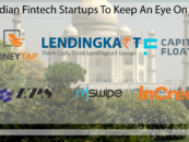 10 Indian Fintech Startups To Keep An Eye On