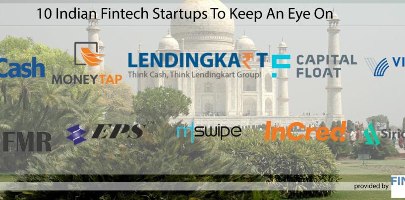 10 Indian Fintech Startups To Keep An Eye On