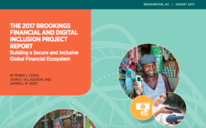 2017 BROOKINGS FINANCIAL AND DIGITAL INCLUSION PROJECT REPORT