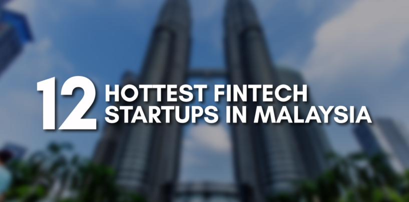 12 Hottest Fintech Startups in Malaysia