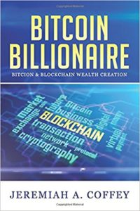 Bitcoin Billionaire- Bitcoin & Blockchain Wealth Creation Kindle Edition