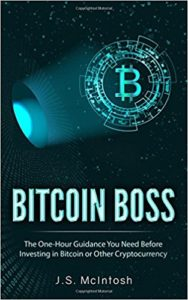 Bitcoin Boss- The One-Hour Guidance You Need Before Investing In Bitcoin Or Other Cryptocurrency