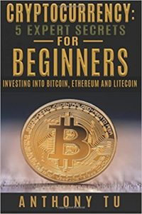 Cryptocurrency- 5 Expert Secrets For Beginners- Investing Into Bitcoin, Ethereum