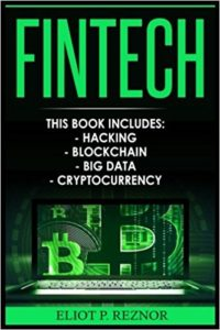 Fintech- Hacking, Blockchain, Big Data, Cryptocurrency (Financial Technology, Smart Contracts, Digital Banking, Internet Technology)