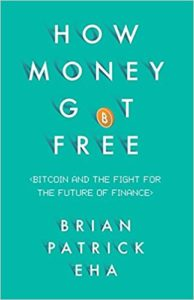 How Money Got Free- Bitcoin and the Fight for the Future of Finance