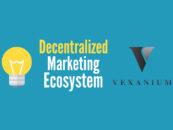 Vexanium: A Decentralized Platform is Disrupting the Marketing Ecosystem