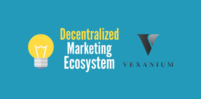 Vexanium: A Decentralized Platform is Disrupting the Marketing Ecosystem