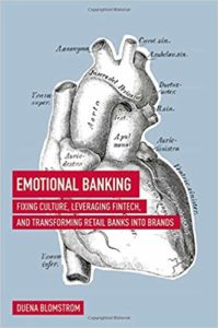 Emotional Banking- Fixing Culture, Leveraging FinTech, and Transforming Retail Banks into Brands