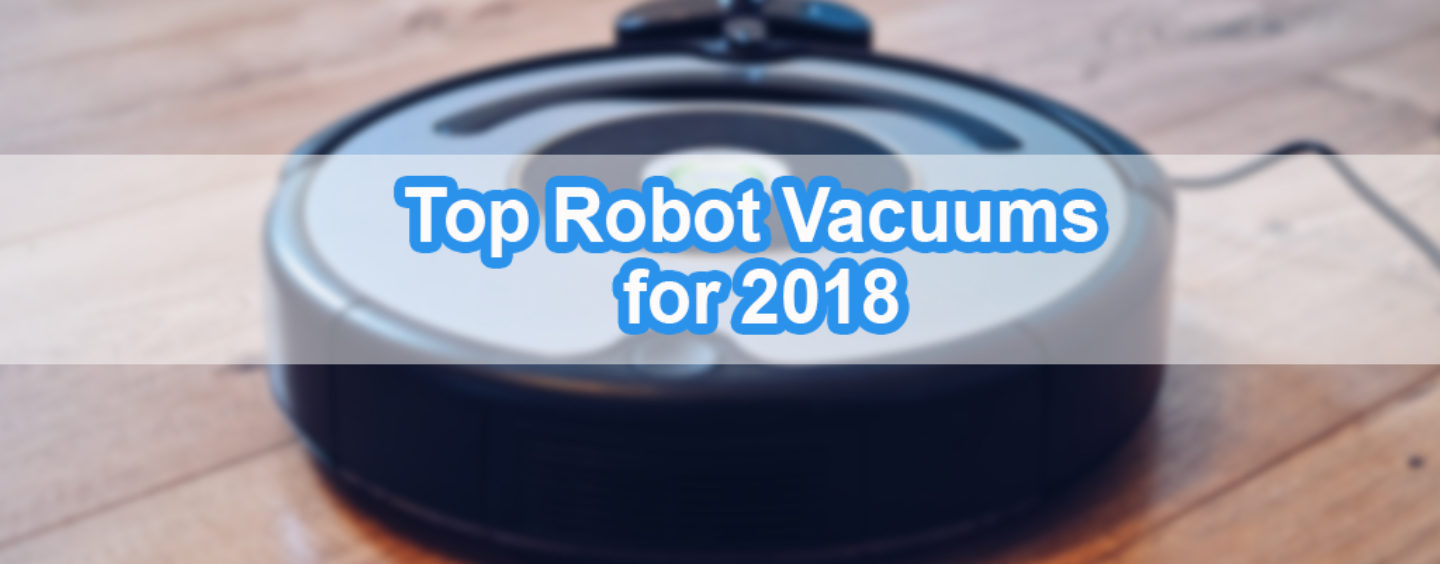 Top 10 Robot Vacuum Cleaner for 2018