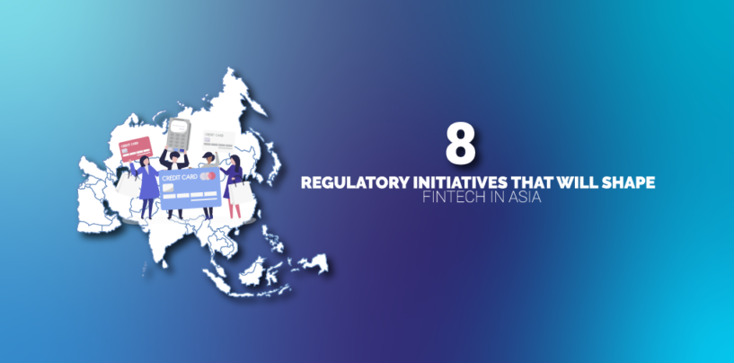 8 Regulations That Could Shape Fintech in Asia This Year