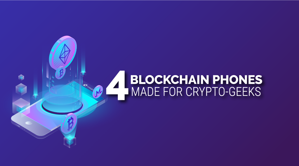 4 Blockchain Powered Phone Made for Crypto Geeks
