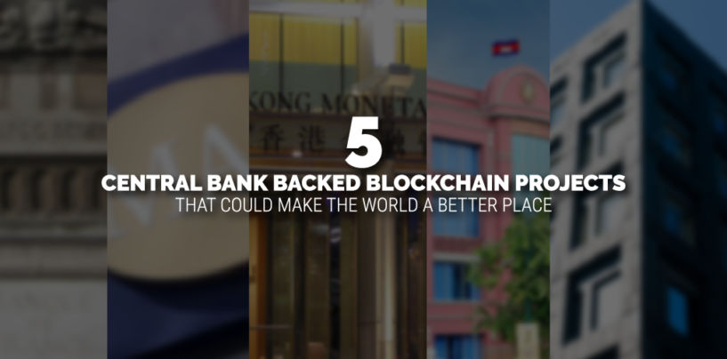 5 Central Bank Backed Blockchain Projects That Could Make the World a Better Place