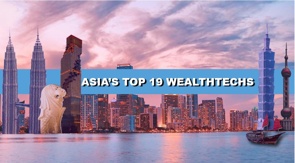 Asia's Top 19 Wealthtech Companies 2019