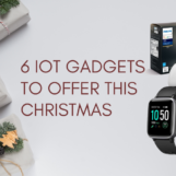 6 IoT Gadgets That Cost Less than US$100 to Offer this Christmas