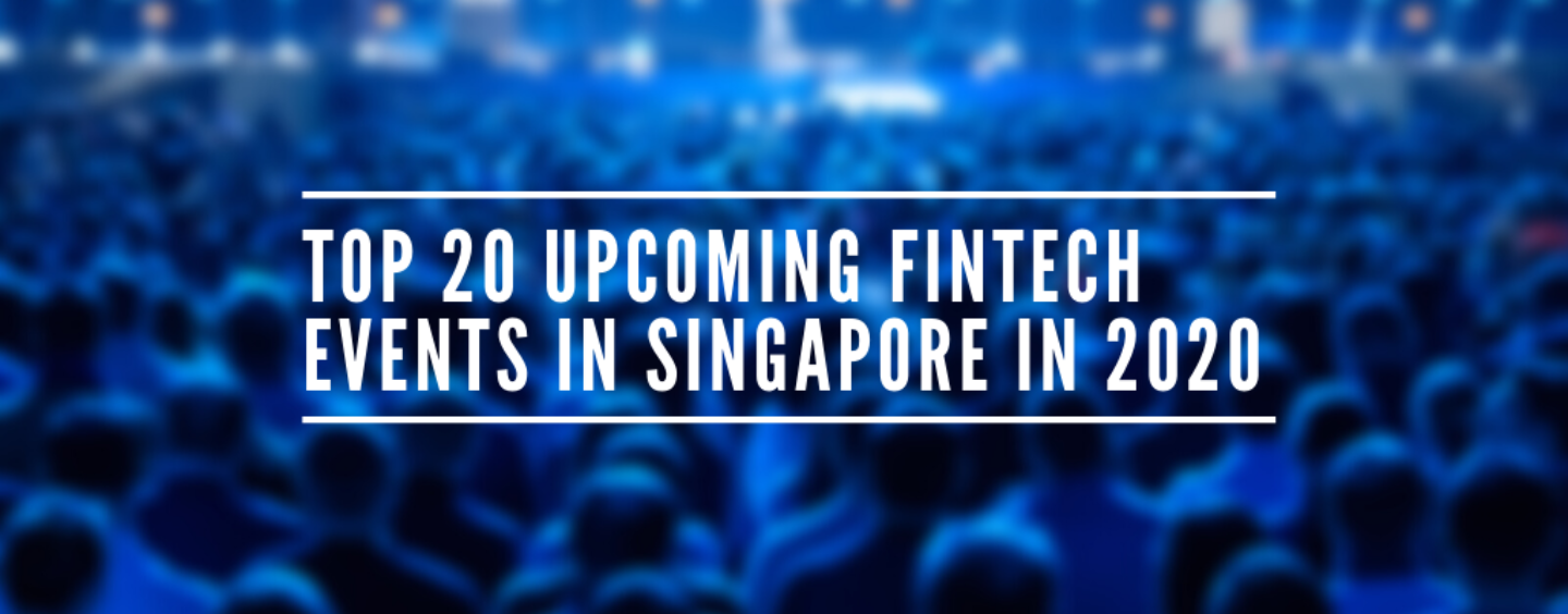 Top 20 Upcoming Fintech Events in Singapore in 2020