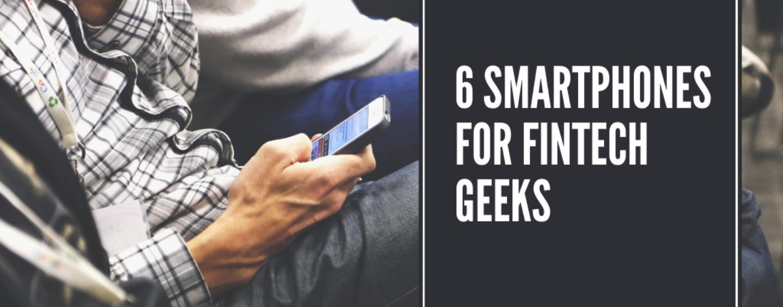 6 Smartphones for Fintech Geeks