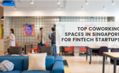 Top 5 Coworking Spaces in Singapore for Fintech Startups