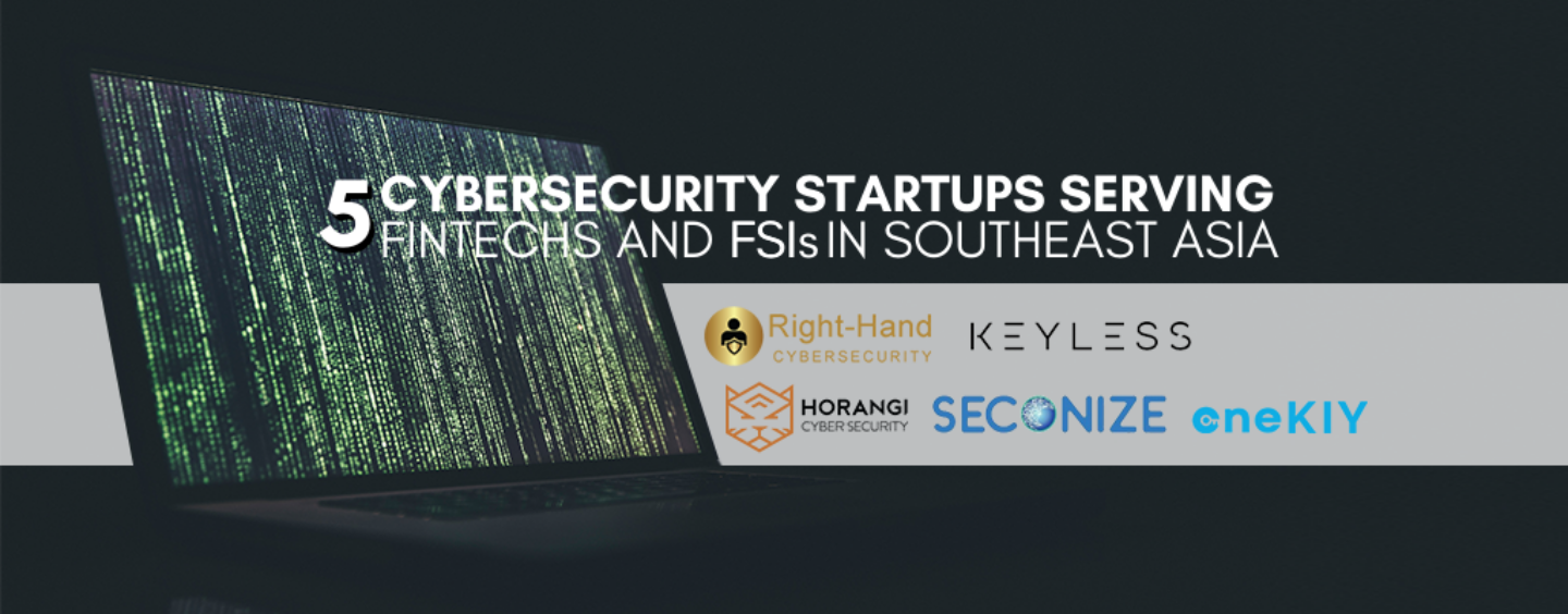 5 Cybersecurity Startups Serving Fintechs and FSIs in Southeast Asia
