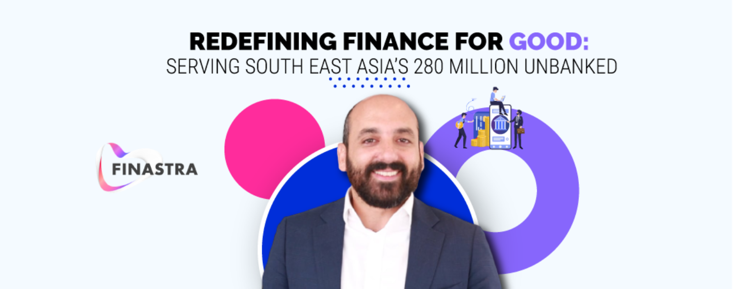 Finance Needs to Be Redefined for Good to Serve 280 Million of South East Asia's Unbanked