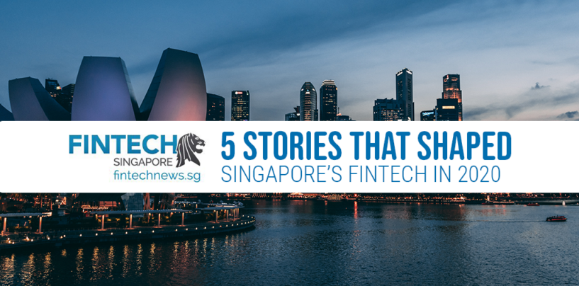5 Stories that Shaped Fintech in Singapore in 2020