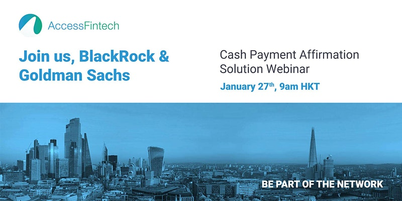 Fintech Webinars and Virtual Events Asia - AccessFintech, Blackrock & Goldman Sachs, Cash Payment Affirmation Webinar