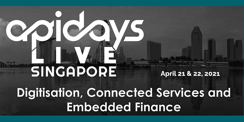 apidays LIVE SINGAPORE 2021 - Digitisation, Connected Services and Embedded Finance