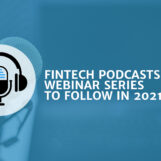 New Fintech Podcasts and Webinar Series to Follow in 2021